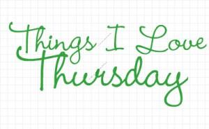 Things I Love Thursday 2